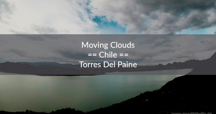 Chile – Moving Clouds at Torres Del Paine