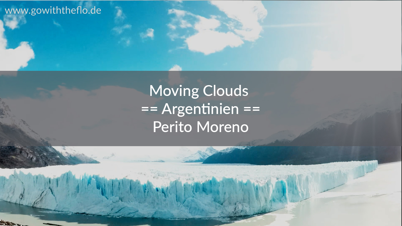 Argentinien – Moving Clouds at Glacier Perito Moreno