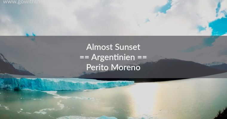 Argentinien – Almost Sunset at Perito Moreno